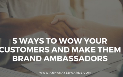 5 Ways to Wow Your Customers and Make Them Brand Ambassadors