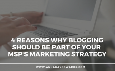 4 Reasons Why Blogging Should Be Part of Your MSP's Marketing Strategy